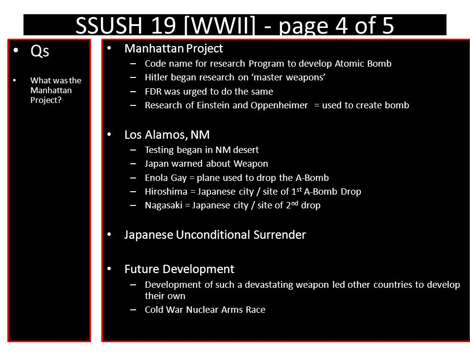 SSUSH 19 [WWII] - page 4 of 5 Qs What was the Manhattan Project? Manhattan Project – Code name for research Program to develop Atomic Bomb – Hitler be