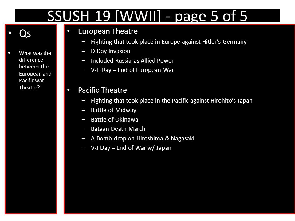 SSUSH 19 [WWII] - page 5 of 5 Qs What was the difference between the European and Pacific war Theatre.