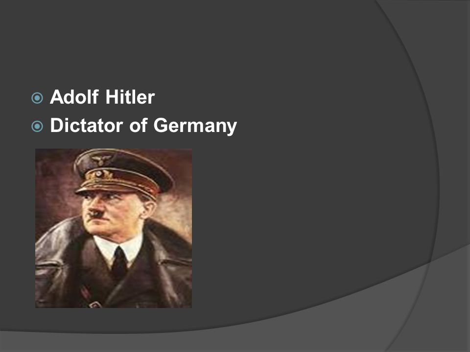  He was the Fascist Dictator of germany