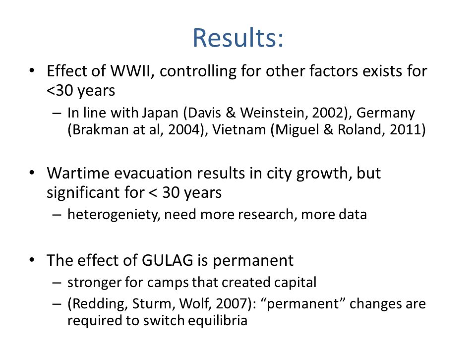 Results: Effect of WWII, controlling for other factors exists for <30 years – In line with Japan (Davis & Weinstein, 2002), Germany (Brakman at al, 20
