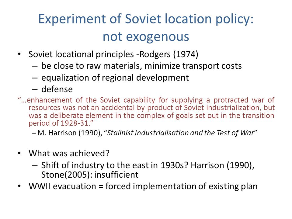 Experiment of Soviet location policy: not exogenous Soviet locational principles -Rodgers (1974) – be close to raw materials, minimize transport costs