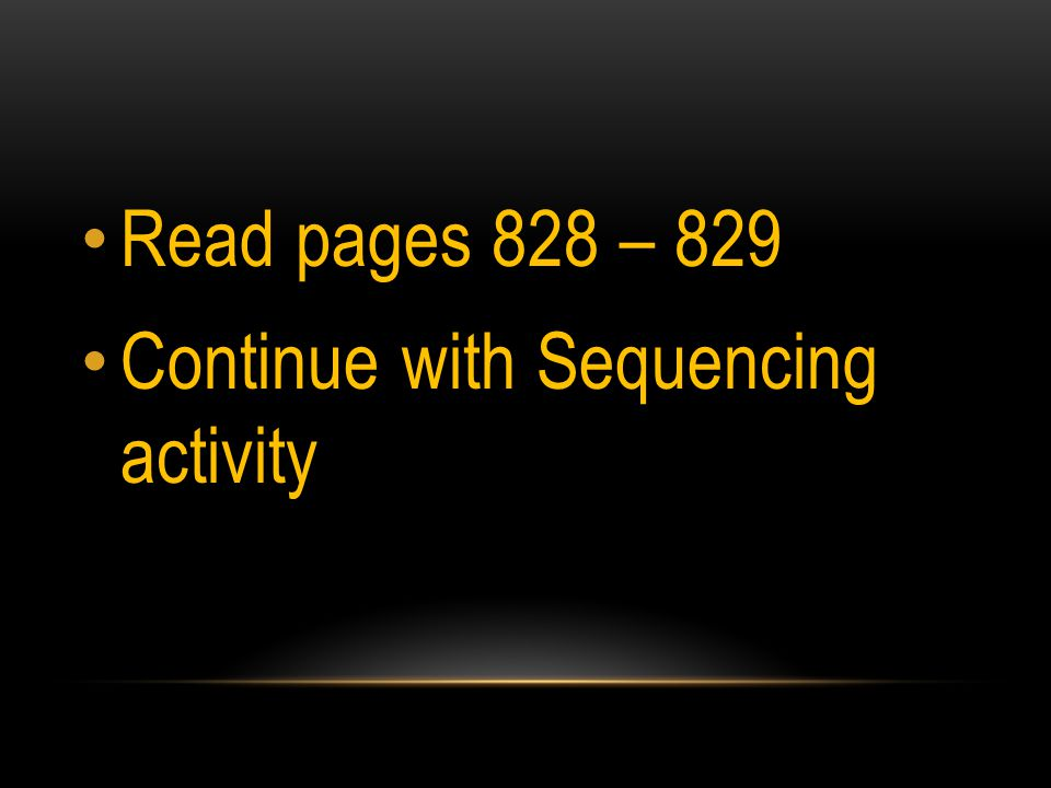 Read pages 828 – 829 Continue with Sequencing activity