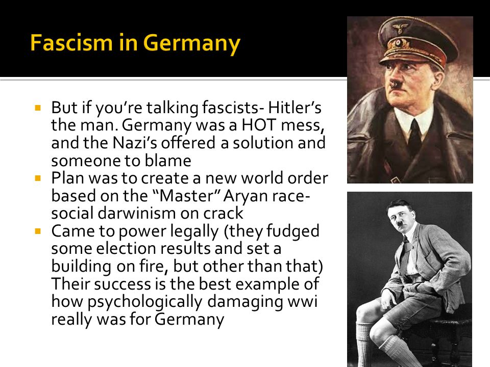  But if you're talking fascists- Hitler's the man.