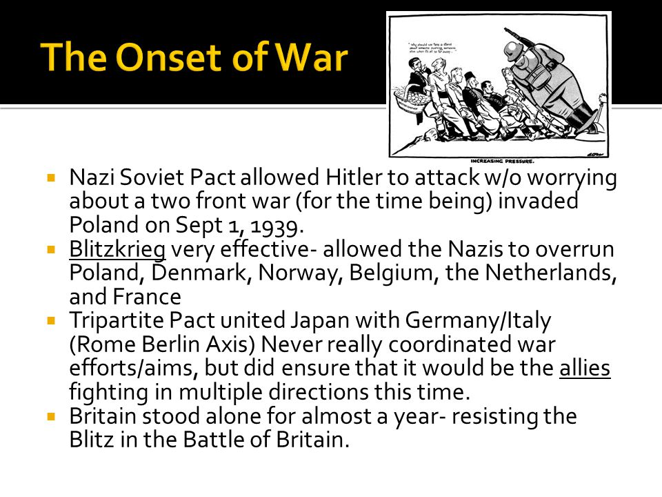  Nazi Soviet Pact allowed Hitler to attack w/o worrying about a two front war (for the time being) invaded Poland on Sept 1, 1939.