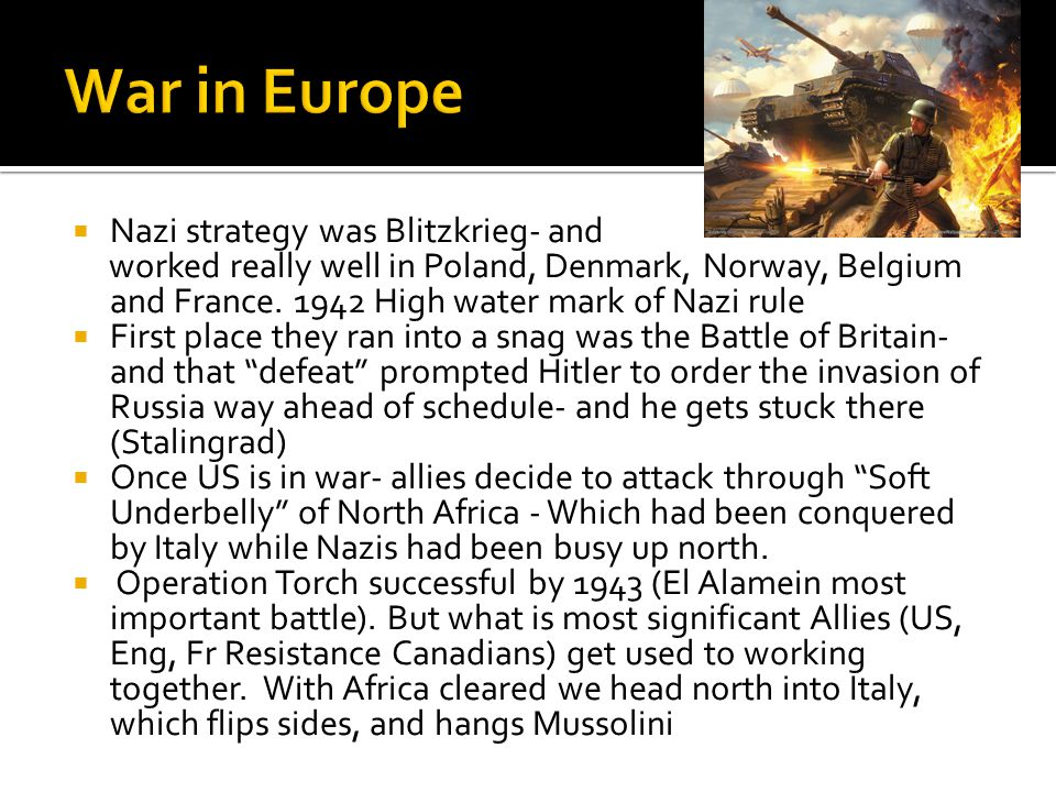  Nazi strategy was Blitzkrieg- and worked really well in Poland, Denmark, Norway, Belgium and France.