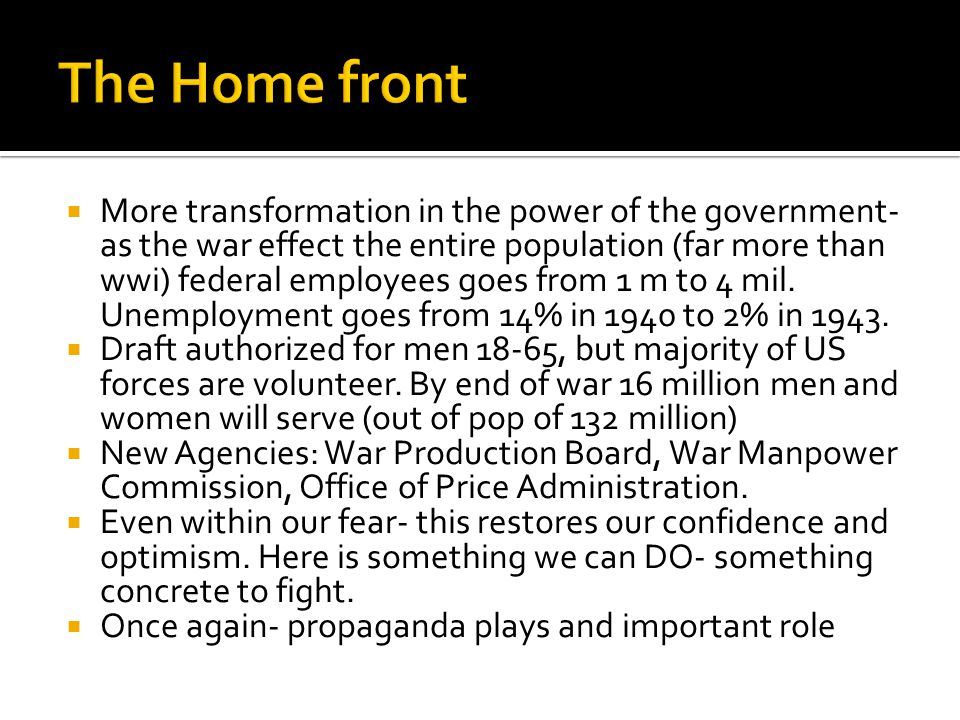  More transformation in the power of the government- as the war effect the entire population (far more than wwi) federal employees goes from 1 m to 4 mil.