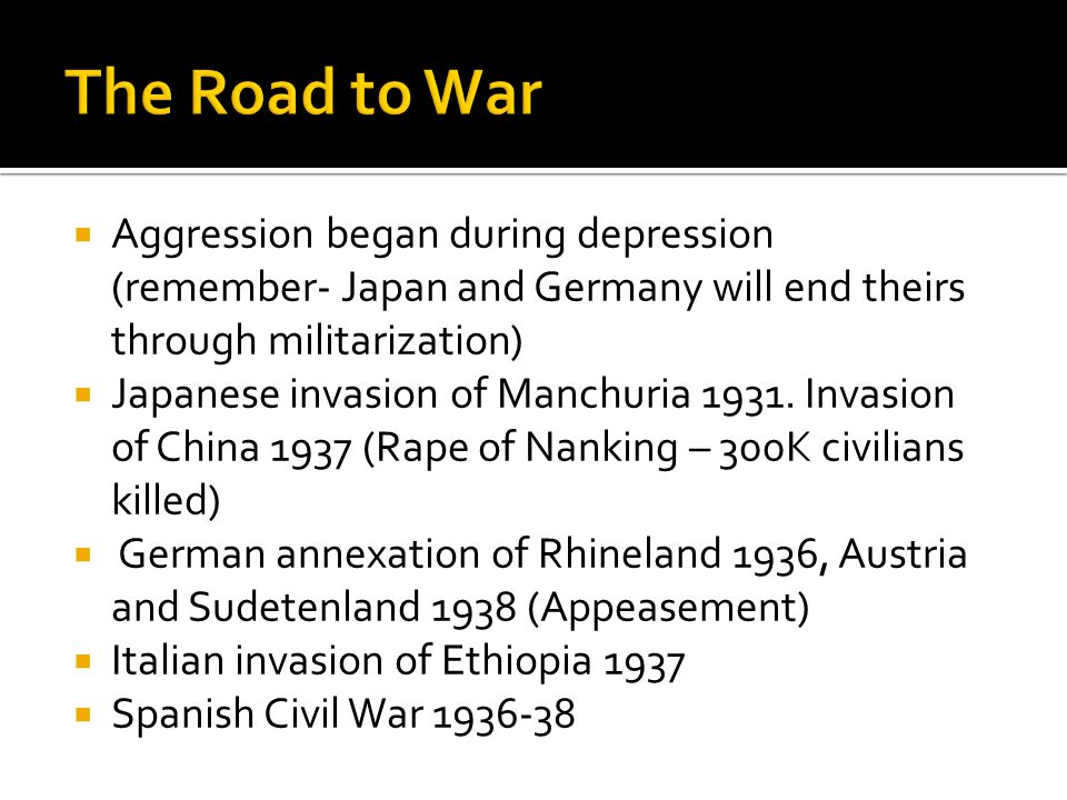  Aggression began during depression (remember- Japan and Germany will end theirs through militarization)  Japanese invasion of Manchuria 1931.