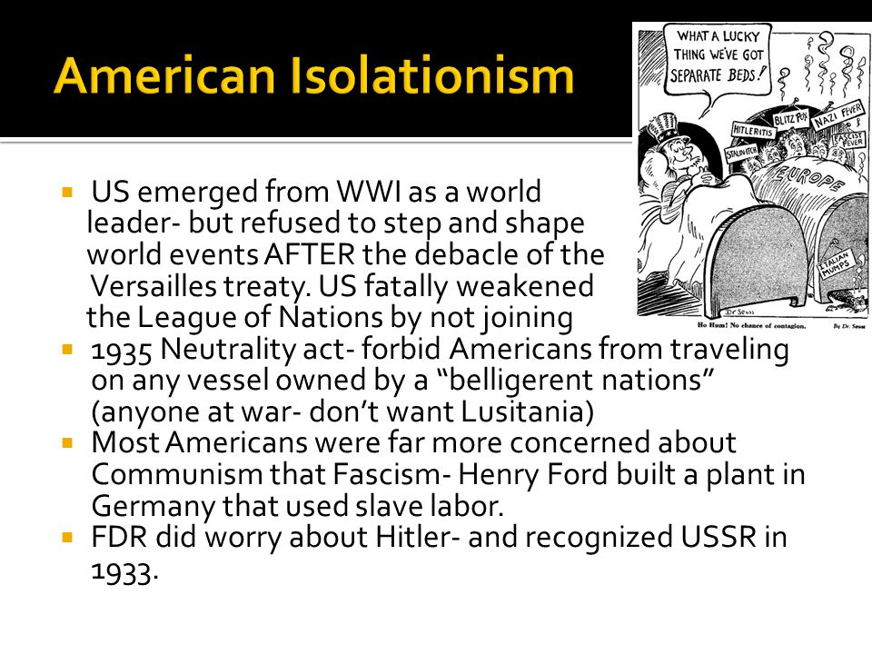  US emerged from WWI as a world leader- but refused to step and shape world events AFTER the debacle of the Versailles treaty.