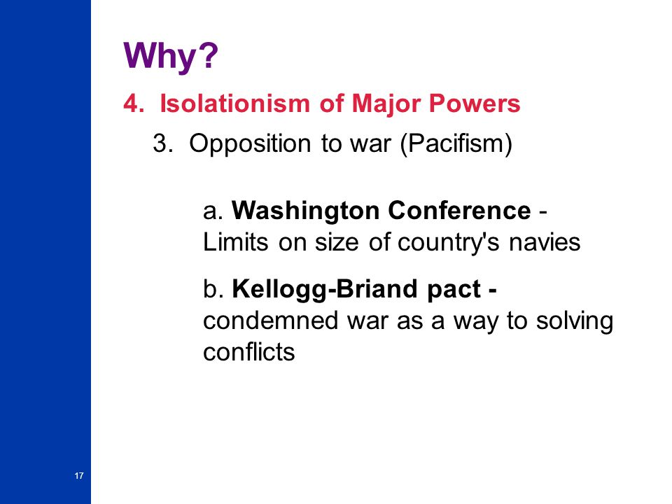 17 Why.4. Isolationism of Major Powers 3. Opposition to war (Pacifism) a.