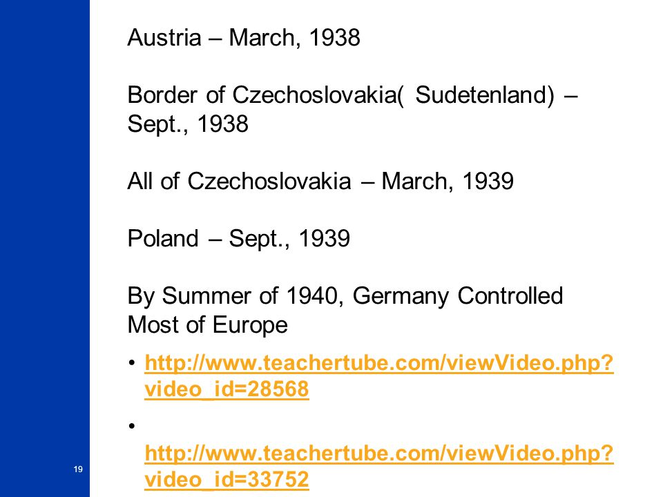 Austria – March, 1938 Border of Czechoslovakia( Sudetenland) – Sept., 1938 All of Czechoslovakia – March, 1939 Poland – Sept., 1939 By Summer of 1940, Germany Controlled Most of Europe http://www.teachertube.com/viewVideo.php.