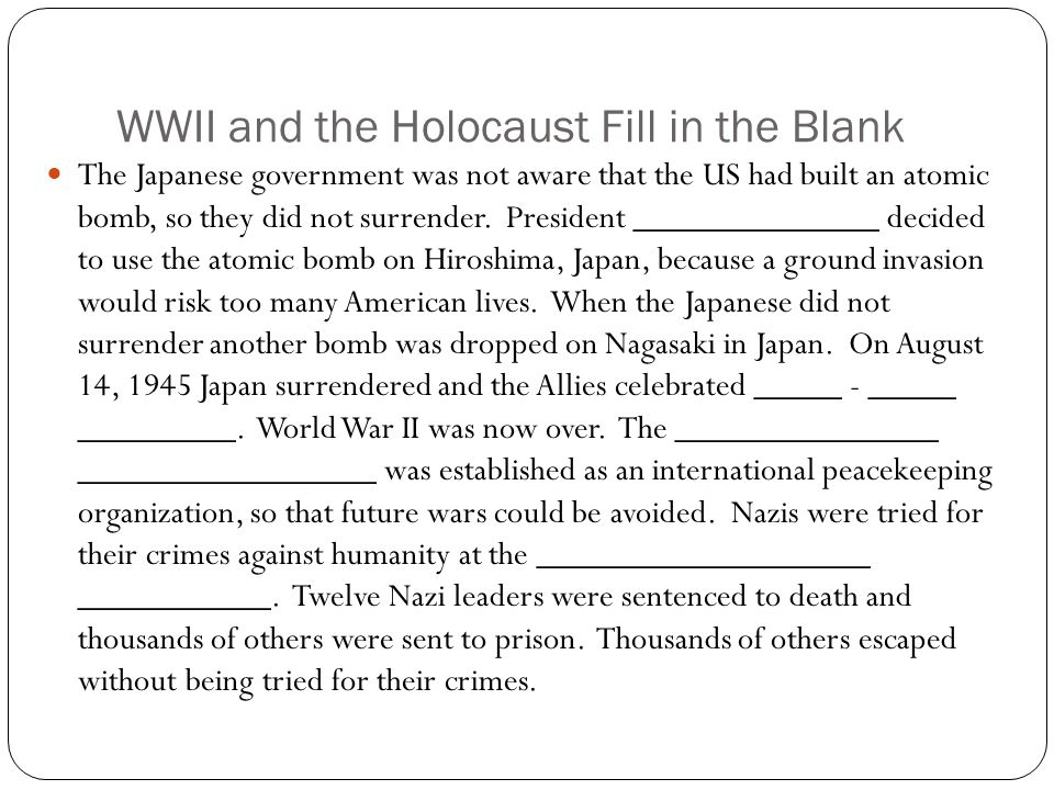 WWII and the Holocaust Fill in the Blank The Japanese government was not aware that the US had built an atomic bomb, so they did not surrender. Presid