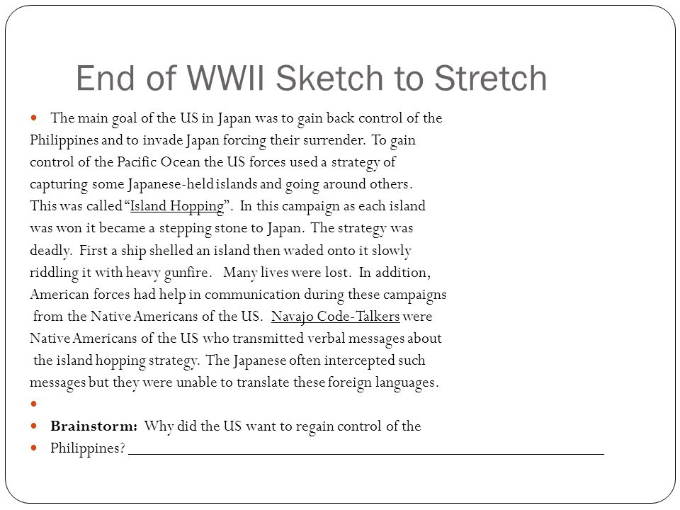 End of WWII Sketch to Stretch The main goal of the US in Japan was to gain back control of the Philippines and to invade Japan forcing their surrender