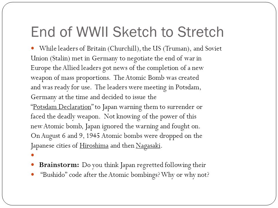 End of WWII Sketch to Stretch While leaders of Britain (Churchill), the US (Truman), and Soviet Union (Stalin) met in Germany to negotiate the end of