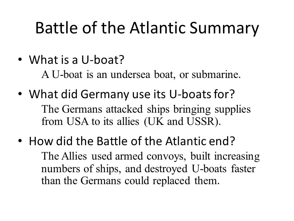 Battle of the Atlantic Summary What is a U-boat. A U-boat is an undersea boat, or submarine.