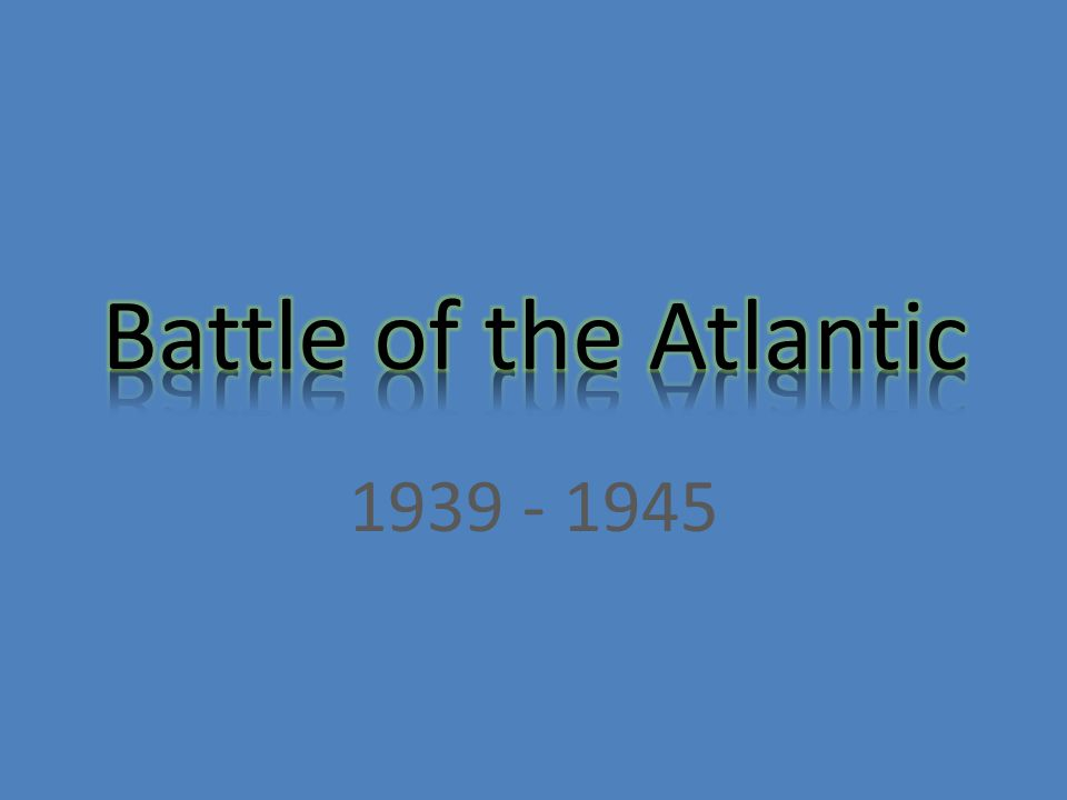 Battle of the Atlantic, 1939-1945 Allies: British and American shipping Nazi Germany: U-boats (Unterseeboot or undersea boats, or submarines) attacked the Allied shipping.