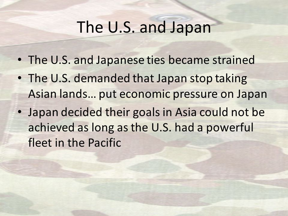 The U.S. and Japan The U.S. and Japanese ties became strained The U.S.