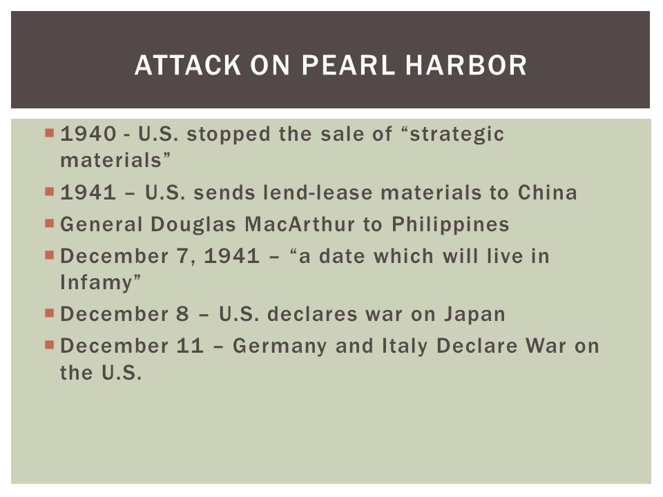 " 1940 - U.S. stopped the sale of ""strategic materials""  1941 – U.S. sends lend-lease materials to China  General Douglas MacArthur to Philippines "