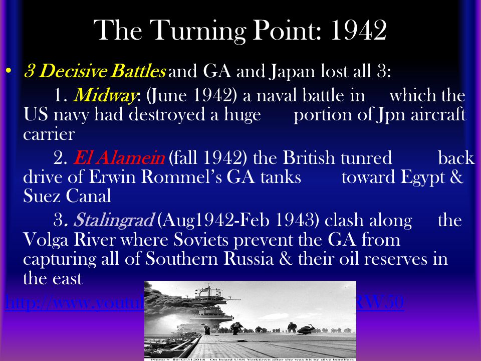 The Turning Point: 1942 3 Decisive Battles and GA and Japan lost all 3: 1.