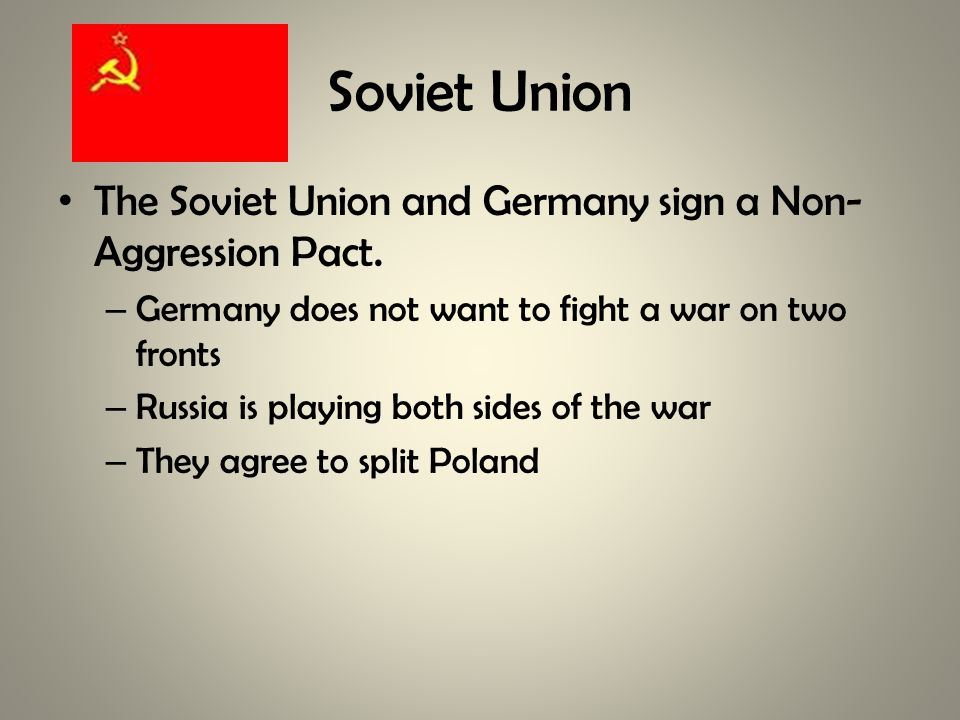 Soviet Union The Soviet Union and Germany sign a Non- Aggression Pact.