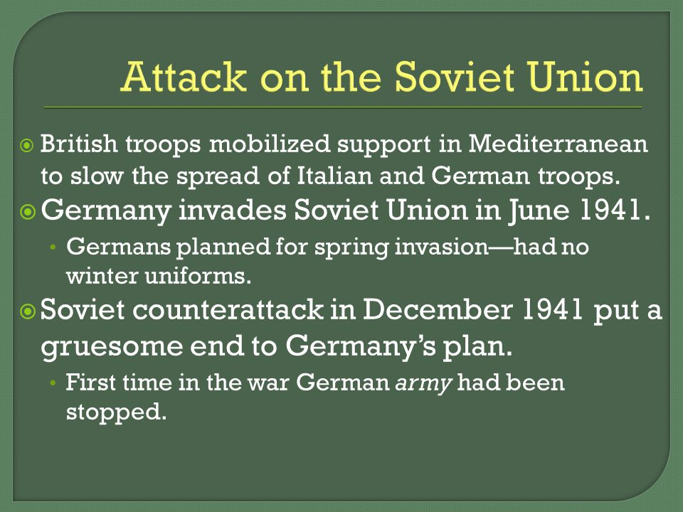 Attack on the Soviet Union  British troops mobilized support in Mediterranean to slow the spread of Italian and German troops.