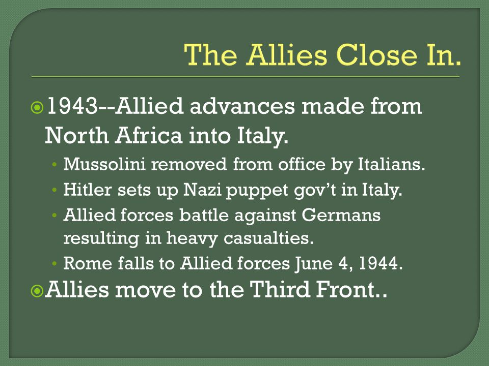 The Allies Close In.  1943--Allied advances made from North Africa into Italy.