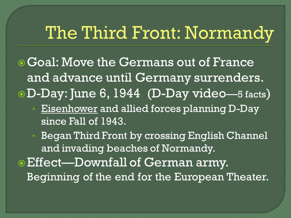 The Third Front: Normandy  Goal: Move the Germans out of France and advance until Germany surrenders.