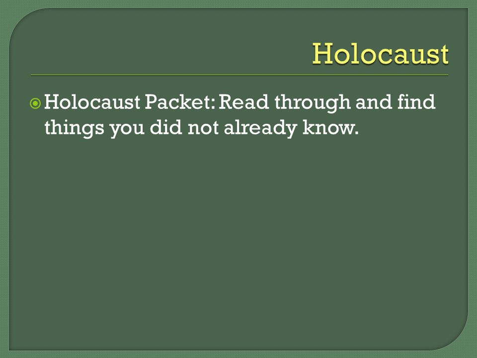  Holocaust Packet: Read through and find things you did not already know.