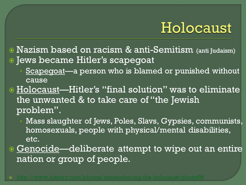  Nazism based on racism & anti-Semitism (anti Judaism)  Jews became Hitler's scapegoat Scapegoat—a person who is blamed or punished without cause  Holocaust—Hitler's final solution was to eliminate the unwanted & to take care of the Jewish problem .