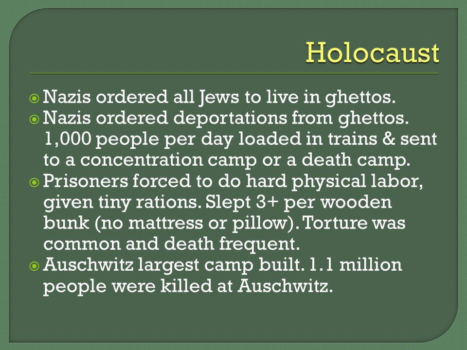  Nazis ordered all Jews to live in ghettos.  Nazis ordered deportations from ghettos.