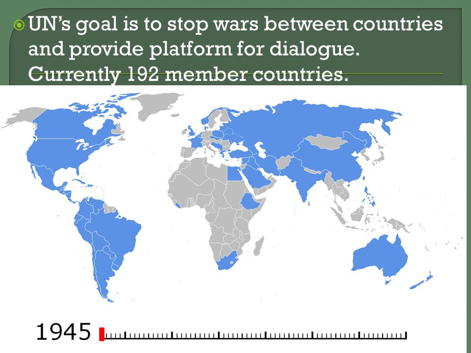  UN's goal is to stop wars between countries and provide platform for dialogue.