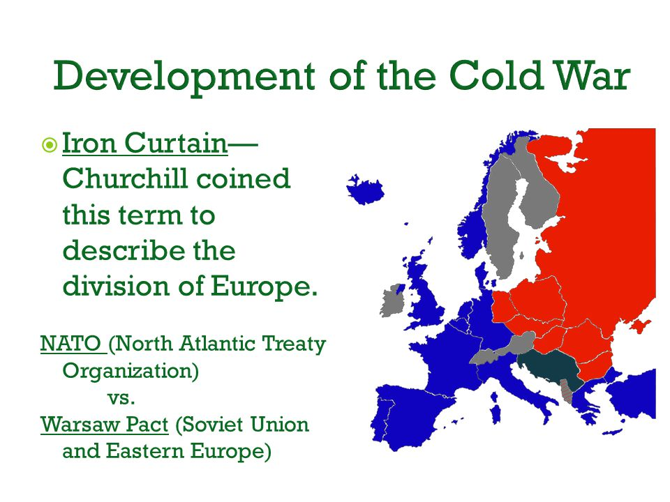Development of the Cold War  Iron Curtain— Churchill coined this term to describe the division of Europe.