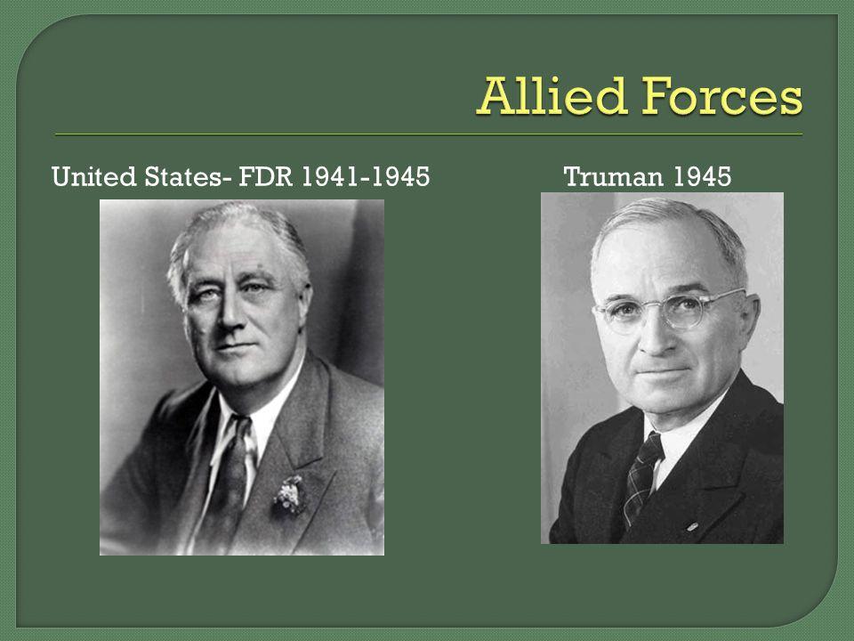  Allies also included… Poland Indonesia India Yugoslavia French Indochina (present day Vietnam, Cambodia, etc.) Lithuania Czech Republic Greece Burma Latvia