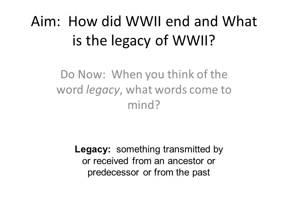 Aim: How did WWII end and What is the legacy of WWII.