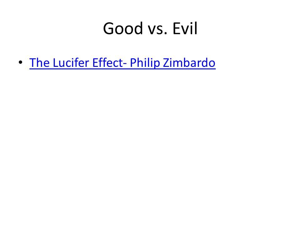 Good vs. Evil The Lucifer Effect- Philip Zimbardo