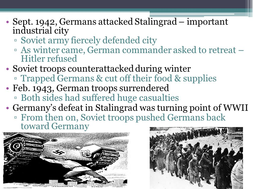 Sept. 1942, Germans attacked Stalingrad – important industrial city ▫Soviet army fiercely defended city ▫As winter came, German commander asked to ret