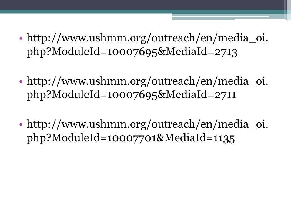 http://www.ushmm.org/outreach/en/media_oi. php?ModuleId=10007695&MediaId=2713 http://www.ushmm.org/outreach/en/media_oi. php?ModuleId=10007695&MediaId
