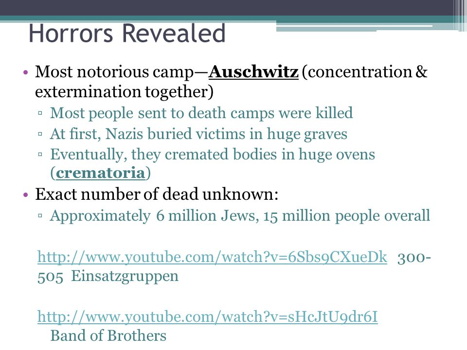 Horrors Revealed Most notorious camp—Auschwitz (concentration & extermination together) ▫Most people sent to death camps were killed ▫At first, Nazis