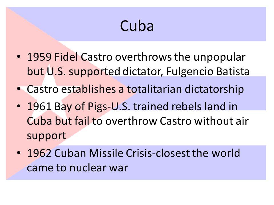 Cuba 1959 Fidel Castro overthrows the unpopular but U.S.