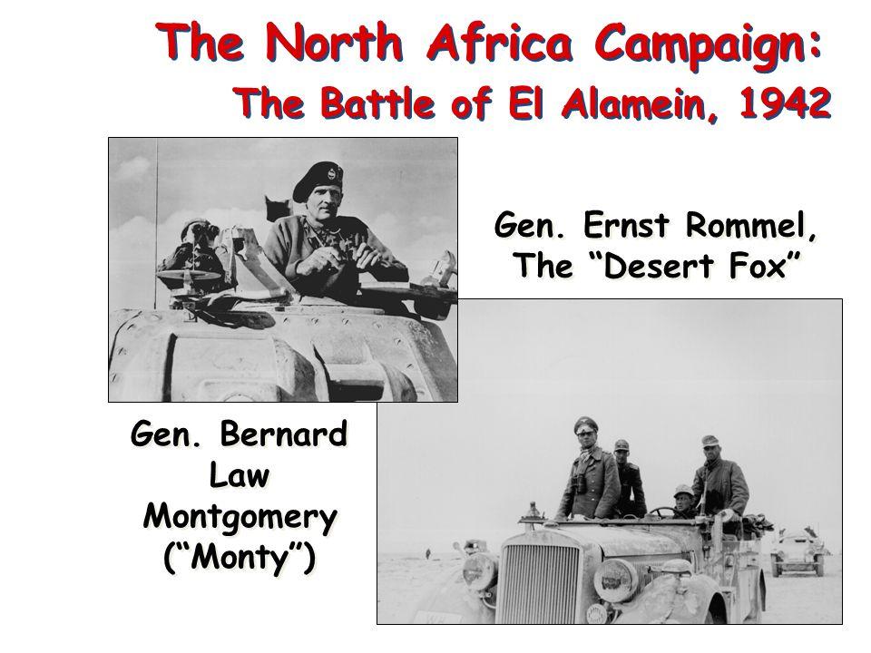 "The North Africa Campaign: The Battle of El Alamein, 1942 Gen. Ernst Rommel, The ""Desert Fox"" Gen. Bernard Law Montgomery (""Monty"")"