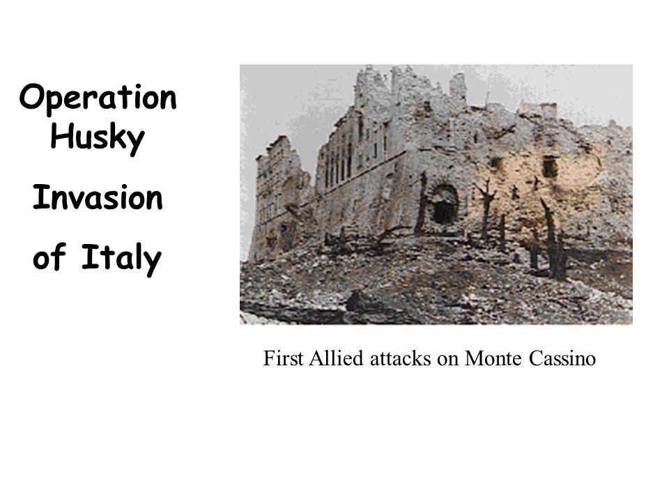 First Allied attacks on Monte Cassino Operation Husky Invasion of Italy