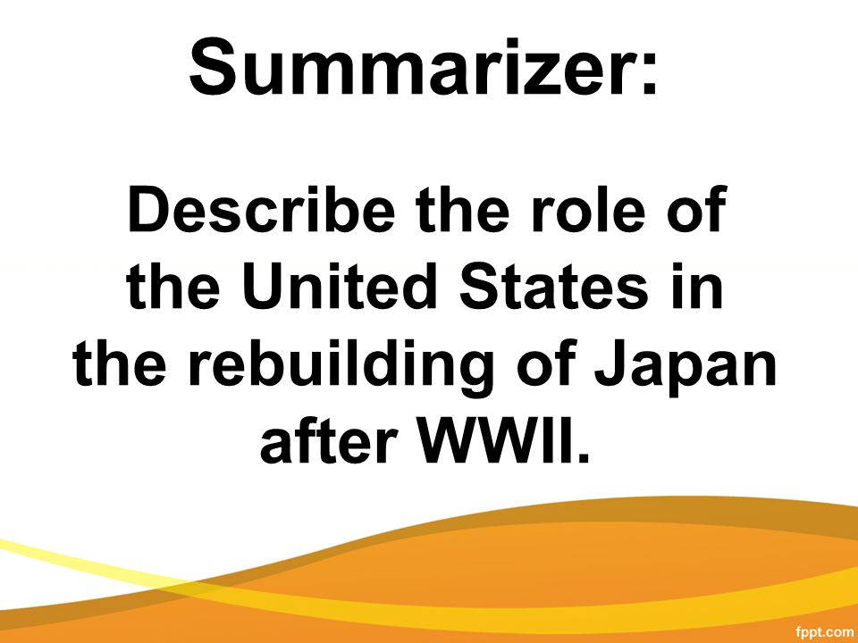 Summarizer: Describe the role of the United States in the rebuilding of Japan after WWII.