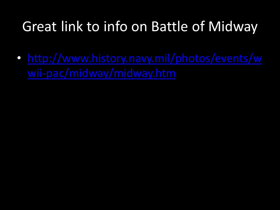 Great link to info on Battle of Midway http://www.history.navy.mil/photos/events/w wii-pac/midway/midway.htm http://www.history.navy.mil/photos/events/w wii-pac/midway/midway.htm