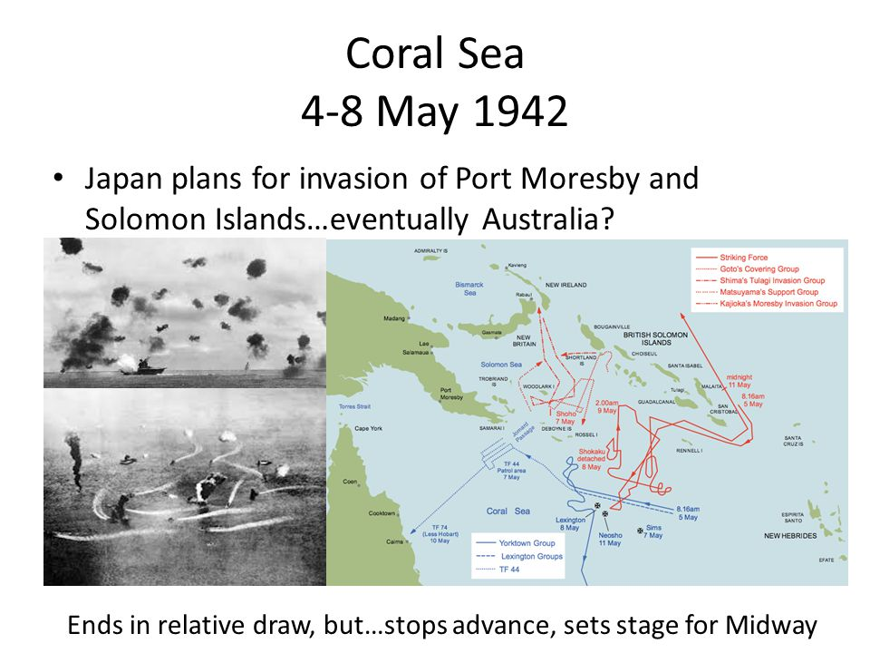 Coral Sea 4-8 May 1942 Japan plans for invasion of Port Moresby and Solomon Islands…eventually Australia.