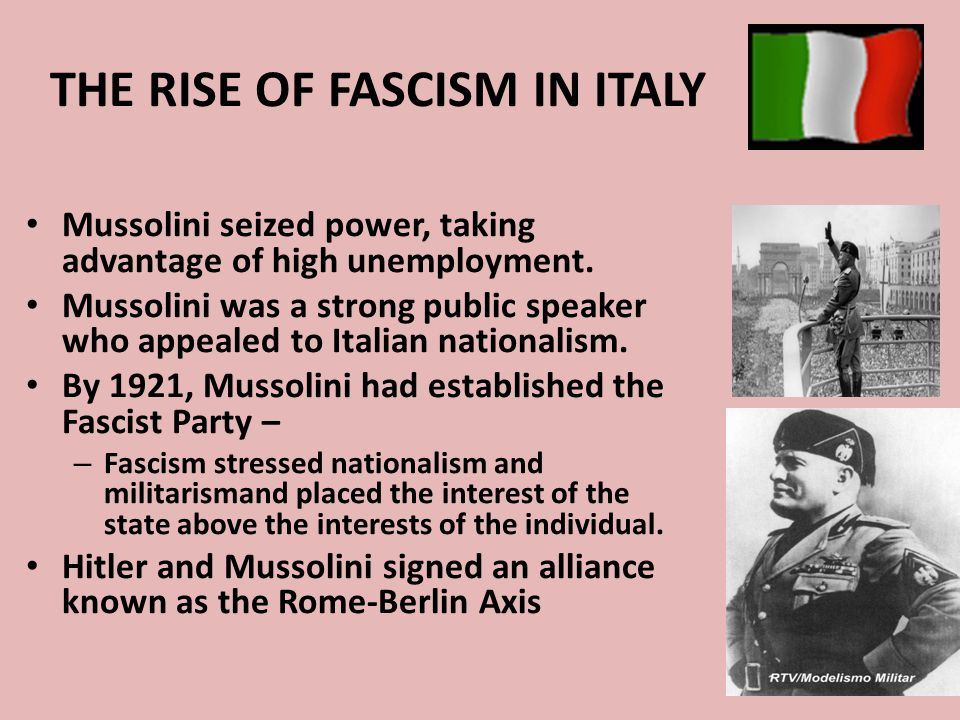 THE RISE OF FASCISM IN ITALY Mussolini seized power, taking advantage of high unemployment. Mussolini was a strong public speaker who appealed to Ital