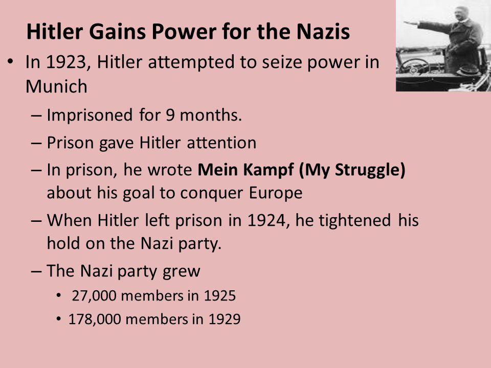 Hitler Gains Power for the Nazis In 1923, Hitler attempted to seize power in Munich – Imprisoned for 9 months. – Prison gave Hitler attention – In pri