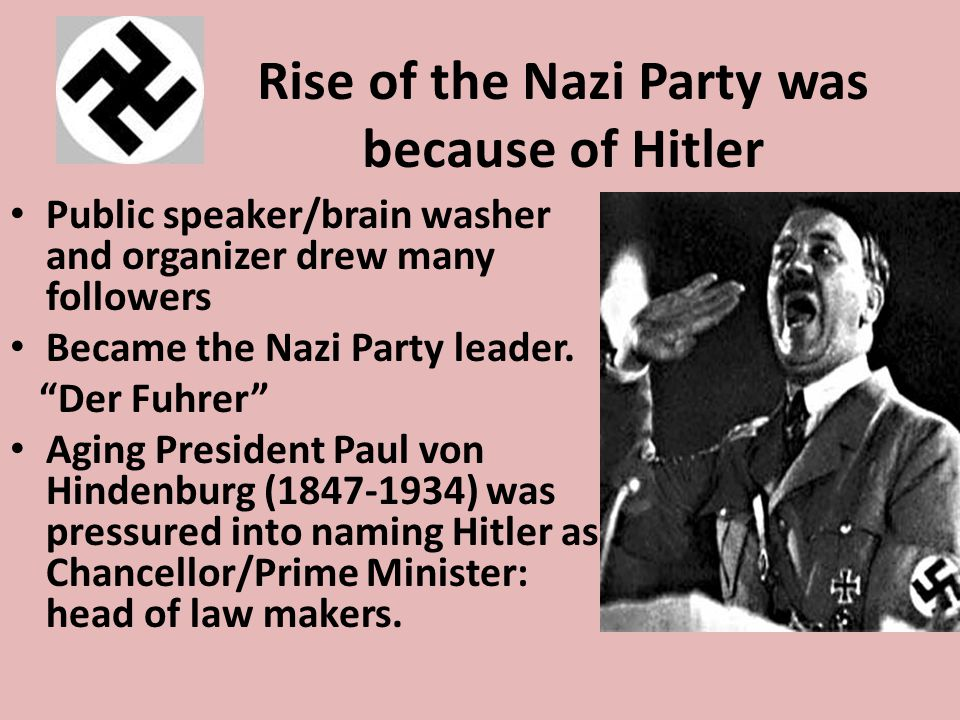 """Rise of the Nazi Party was because of Hitler Public speaker/brain washer and organizer drew many followers Became the Nazi Party leader. """"Der Fuhrer"""""""