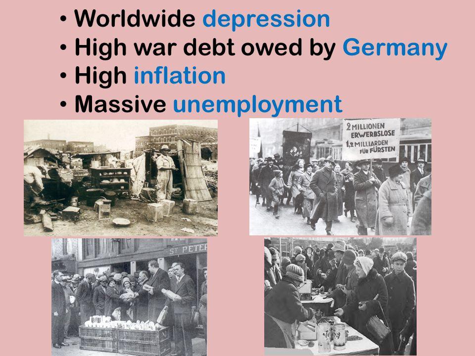 Worldwide depression High war debt owed by Germany High inflation Massive unemployment