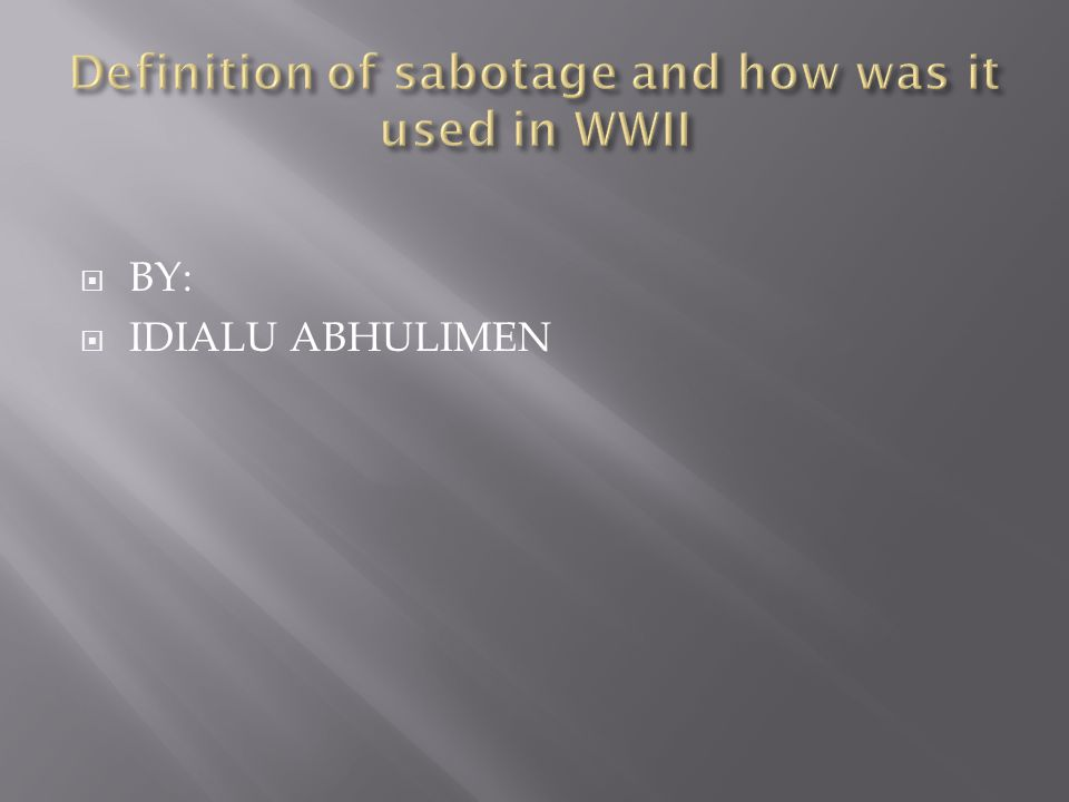 Sabotage is a deliberate act of destruction or a disruption in which equipment is damaged.
