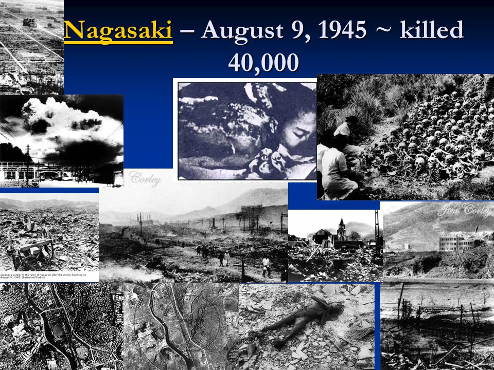 Nagasaki – August 9, 1945 ~ killed 40,000