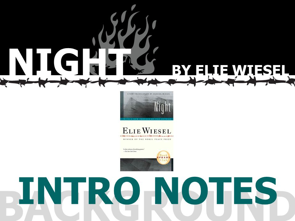 BACKGROUND INTRO NOTES NIGHT BY ELIE WIESEL